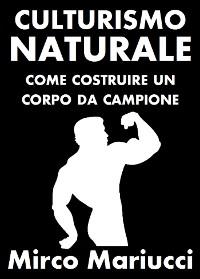 Cover Culturismo Naturale. Come costruire un corpo da Campione.