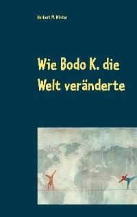 Cover Wie Bodo K. die Welt veränderte