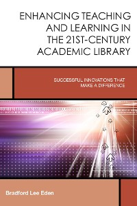 Cover Enhancing Teaching and Learning in the 21st-Century Academic Library