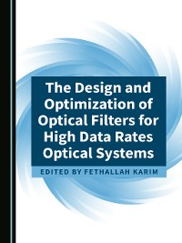 Cover The Design and Optimization of Optical Filters for High Data Rates Optical Systems