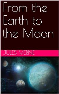 Cover From the Earth to the Moon; and, Round the Moon