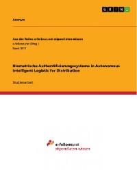 Cover Biometrische Authentifizierungssysteme in Autonomous Intelligent Logistic for Distribution