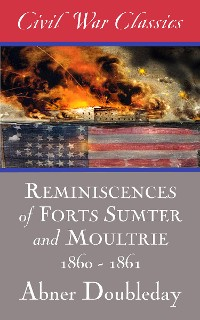 Cover Reminiscences of Forts Sumter and Moultrie: 1860-1861 (Civil War Classics)