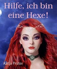 Cover Hilfe, ich bin eine Hexe!