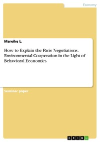 Cover How to Explain the Paris Negotiations. Environmental Cooperation in the Light of Behavioral Economics