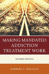 Cover Making Mandated Addiction Treatment Work