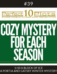 "Cover Perfect 10 Cozy Mystery for Each Season Plots #39-1 ""A BLOCK OF ICE – A PORTIA AND GATSBY WINTER MYSTERY"""
