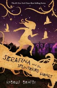 Cover Serafina and the Splintered Heart