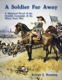 Cover A Soldier Far Away: A Historical Novel of the Swedish Campaign of the Thirty Years War
