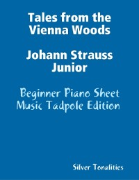 Cover Tales from the Vienna Woods Johann Strauss Junior - Beginner Piano Sheet Music Tadpole Edition