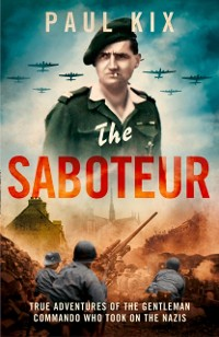 Cover Saboteur: True Adventures Of The Gentleman Commando Who Took On The Nazis