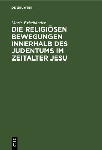 Cover Die religiösen Bewegungen innerhalb des Judentums im Zeitalter Jesu
