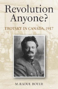 Cover Revolution Anyone? Trotsky in Canada, 1917
