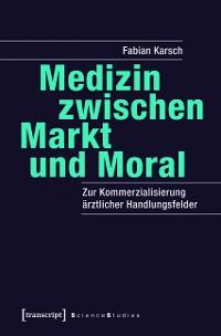 Cover Medizin zwischen Markt und Moral