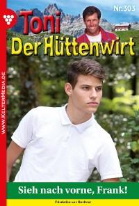 Cover Toni der Hüttenwirt 303 – Heimatroman