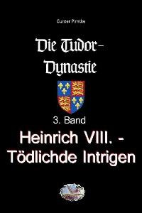Cover Heinrich VIII. - Tödliche Intrigen (Bebildert)