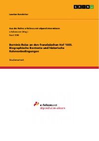 Cover Berninis Reise an den französischen Hof 1665. Biographische Kontexte und historische Rahmenbedingungen