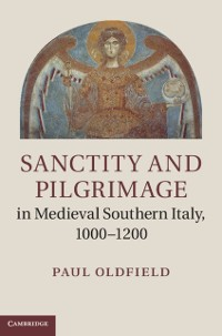 Cover Sanctity and Pilgrimage in Medieval Southern Italy, 1000-1200