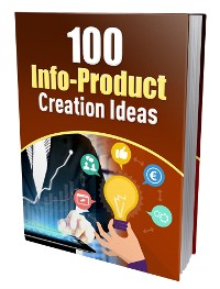 Cover 100 Infoproduct Creation Ideas