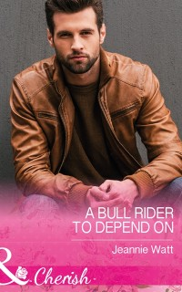 Cover Bull Rider To Depend On (Mills & Boon Cherish) (Montana Bull Riders, Book 3)