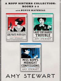 Cover A Kopp Sisters Collection: Girl Waits with Gun ; Lady Cop Makes Trouble ; Miss Kopp's Midnight Confessions
