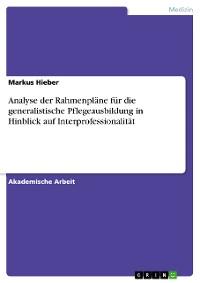 Cover Analyse der Rahmenpläne für die generalistische Pflegeausbildung in Hinblick auf Interprofessionalität
