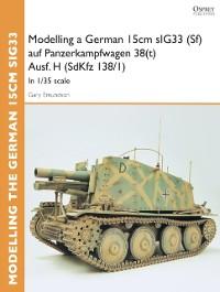 Cover Modelling a German 15cm sIG33 (Sf) auf Panzerkampfwagen 38(t) Ausf.H (SdKfz I38/I)