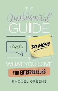 Cover The Quintessential Guide on How to Do More of What you Love for Entrepreneurs
