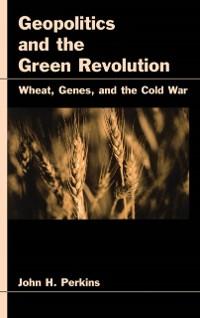 Cover Geopolitics and the Green Revolution