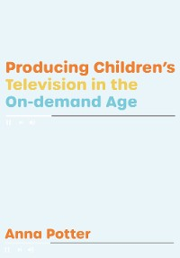 Cover Producing Childrens Television in the On Demand Age
