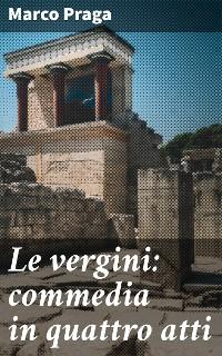 Cover Le vergini: commedia in quattro atti