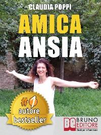Cover AMICA ANSIA. Strategie di Ordinaria Follia per Liberarsi dell'Ansia e Andare Verso la Meritata Felicità