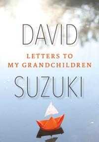 Cover Letters to My Grandchildren