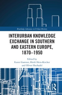 Cover Interurban Knowledge Exchange in Southern and Eastern Europe, 1870-1950