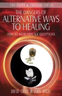 Cover Dangers of Alternative Ways to Healing