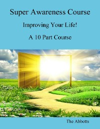 Cover Super Awareness Course - Improving Your Life! - A 10 Part Course