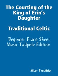 Cover Courting of the King of Erin's Daughter Traditional Celtic - Beginner Piano Sheet Music Tadpole Edition