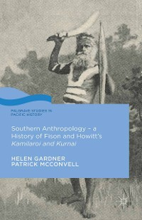 Cover Southern Anthropology - a History of Fison and Howitt's Kamilaroi and Kurnai