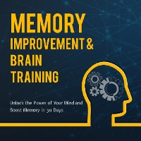 Cover Memory Improvement & Brain Training: Unlock the Power of Your Mind and Boost Memory in 30 Days