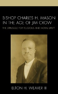 Cover Bishop Charles H. Mason in the Age of Jim Crow