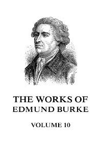 Cover The Works of Edmund Burke Volume 10