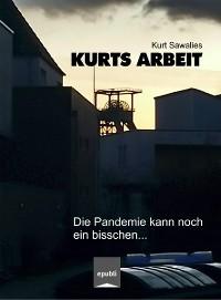 Cover Kurts Arbeit - Die Pandemie kann noch ein bisschen...