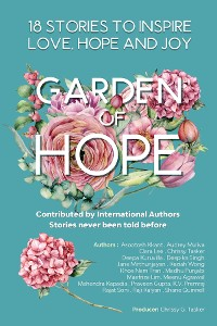 Cover Garden of Hope : 18 Inspirational Stories that bring you Love , Joy and Hope: 18 Authors Collaboration Book Project with Carefully curated Inspiring and Motivational Stories (Book Of Inspiration Bk 1): 18 INSPIRATIONAL STORIES THAT BRING YOU LOVE , JOY AND HOPE