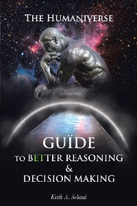 Cover The Humaniverse Guide To Better Reasoning and Decision Making