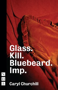 Cover Glass. Kill. Bluebeard. Imp. (NHB Modern Plays)