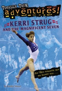 Cover Kerri Strug and the Magnificent Seven (Totally True Adventures)