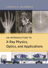 Cover An Introduction to X-Ray Physics, Optics, and Applications