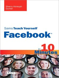 Cover Sams Teach Yourself Facebook® in 10 Minutes