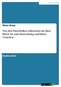 Cover Von den bäuerlichen Aufständen im alten Reich bis zum Bauernkrieg und ihren Ursachen