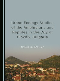 Cover Urban Ecology Studies of the Amphibians and Reptiles in the City of Plovdiv, Bulgaria